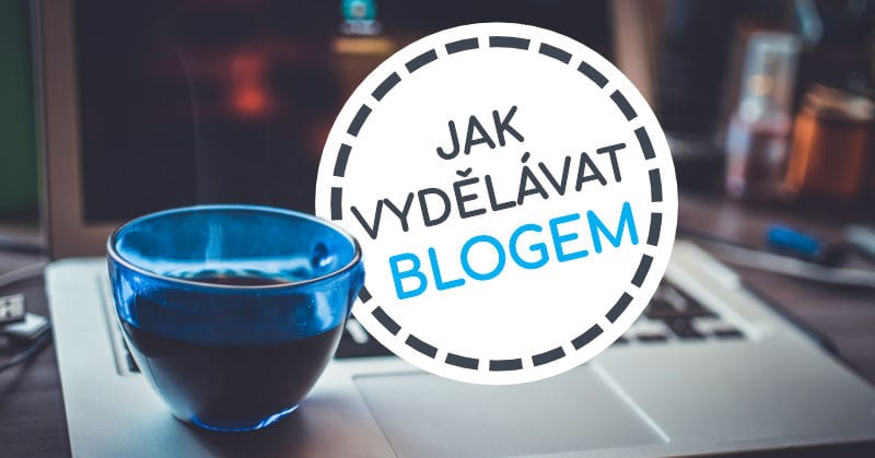 Jak vydělávat blogem